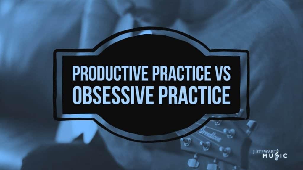 Productive Practice vs Obsessive Practice