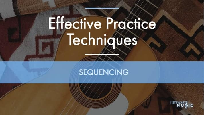 How to Use Sequencing as a Practice Technique