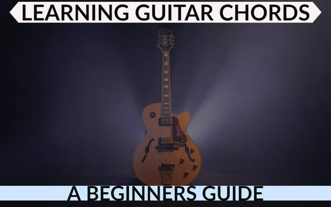Learning Guitar Chords – A Beginners Guide